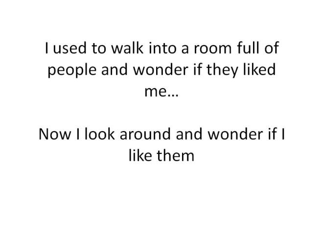 I used to walk into a room..